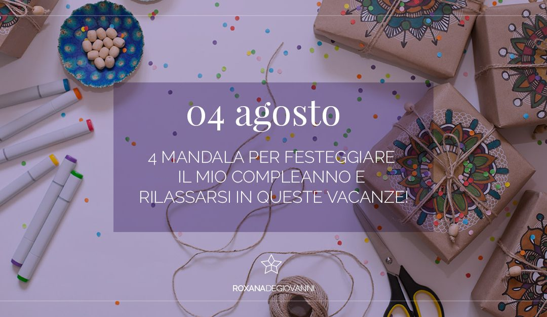 4 agosto, 4 mandala in regalo per te da colorare!